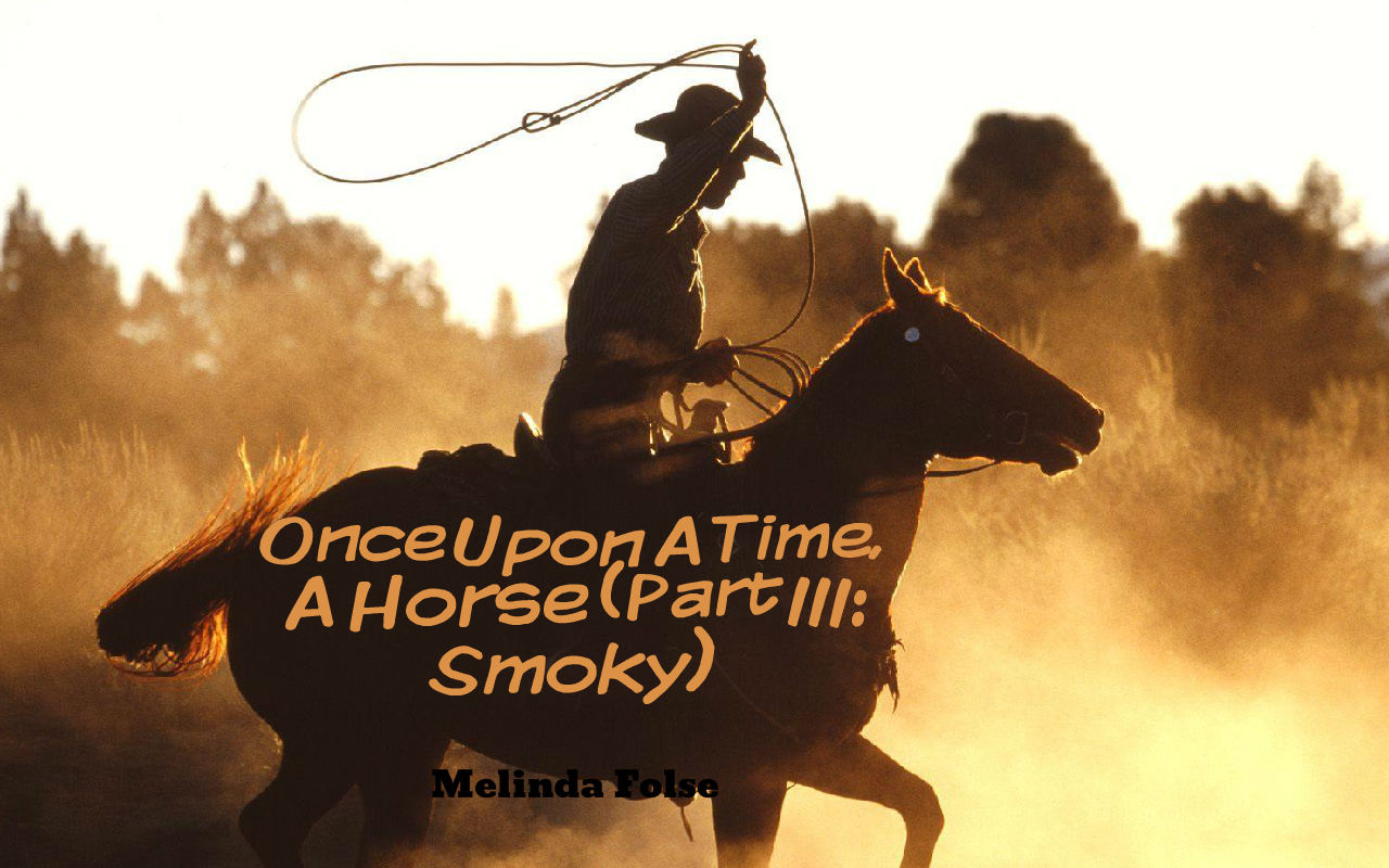 Once Upon A Time, A Horse (Part III: Smoky)
